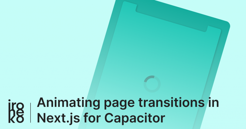 "A green illustration with the title ""Animating page transitions in Next.js for Capacitor"""